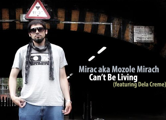Mirac aka Mozole Mirach – Can't Be Living (feat. Dela Creme)